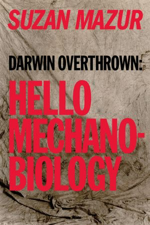 https://www.amazon.com/Darwin-Overthrown-Mechanobiology-Suzan-Mazur/dp/0578452669